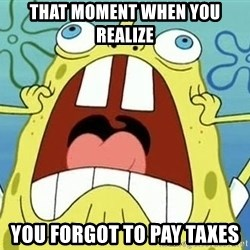 Enraged Spongebob - that moment when you realize  you forgot to pay taxes