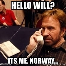 Chuck Norris on Phone - Hello will?  Its me, norway...