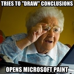 """Internet Grandma Surprise - TRIES to """"Draw"""" Conclusions Opens microsoft Paint"""