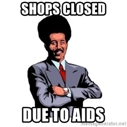 Pool's closed - shops closed due to aids
