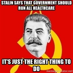Stalin Says - stalin says that government should run all healthcare It's just the right thing to do