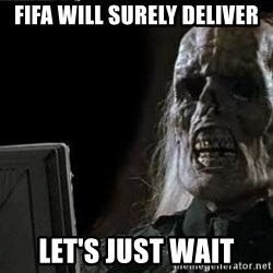 OP will surely deliver skeleton - FIFA will surely deliver let's just wait