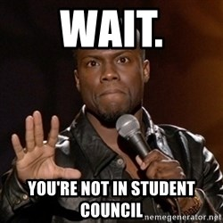 Kevin Hart - WAIT. You're not in student council