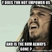 Jack Sparrow Reaction - Y does TVH Not Empower us And Is the rum always gone ?