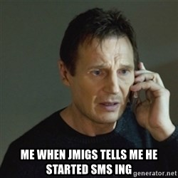 taken meme - Me when JMIGS tells me he started SMS ing