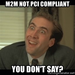Nick Cage - M2M not PCI COMPLIANT YOU DON't SAY?