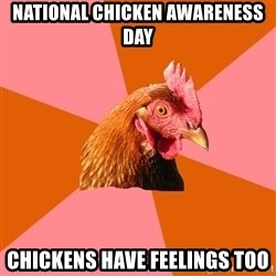Anti Joke Chicken - National CHicken Awareness Day Chickens have feelings too