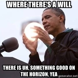 Wizard Obama - where there's a will there is uh, something good on the horizon, yea