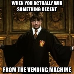 Harry Potter Come At Me Bro - when you actually win something decent from the vending machine