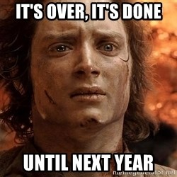 Frodo  - It's over, it's done until next year