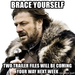 Brace yourself - BRACE YOURSELF TWO TRAILER FILES WILL BE COMING YOUR WAY NEXT WEEK