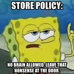 Tough Spongebob - store policy: no brain allowed. leave that nonsense at the door.