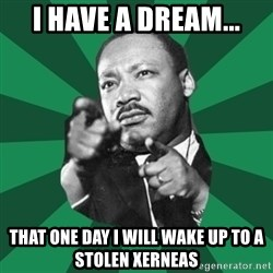 Martin Luther King jr.  - I have a dream... that one day I will wake up to a stolen xerneas