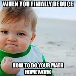 fist pump baby - When you finially deduce  how to do your math homework