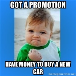 yes baby 2 - Got a promotion have money to buy a new car