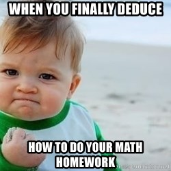 fist pump baby - When you finally deduce how to do your math homework