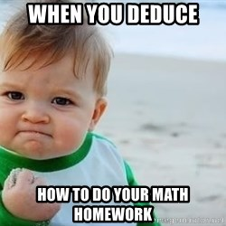 fist pump baby - when you deduce  how to do your math homework