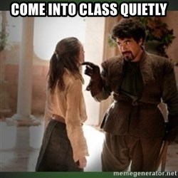 What do we say to the god of death ?  - Come into class quietly