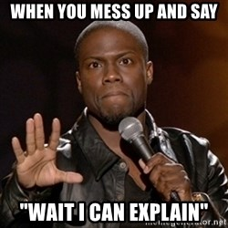 """Kevin Hart - when you mess up and say """"wait i can explain"""""""