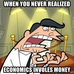 Timmy turner's dad IF I HAD ONE! - When you never realized economics involes money