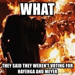 It's about sending a message - what they said they weren't voting for hayenga and meyer