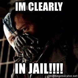 Bane Permission to Die - iM CLEARLY IN JAIL!!!!