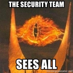 Eye of Sauron - the security team sees all