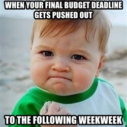 victory kid - When your final budget deadline gets pushed out  to the following WeekWEEK