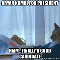 newspaper cat realization - aryan kamal for president  hmm.. finally a good candidate