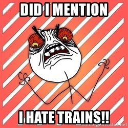 iHate - Did I mention I hate trains!!