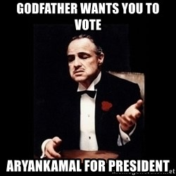 The Godfather - godfather wants you to vote aryankamal for president