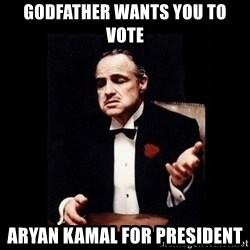 The Godfather - godfather wants you to vote  aryan kamal for president
