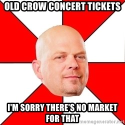 Pawn Stars - old crow concert tickets i'm sorry there's no market for that