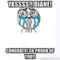 YES YOU CAN - YASSSS!! dIANE! CONGRATS! SO PROUD OF YOU!!