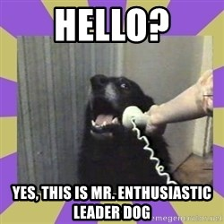 Yes, this is dog! - Hello? Yes, this is mr. enthusiastic leader dog