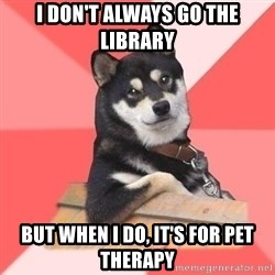 Cool Dog - I don't always go the library but when I do, it's for pet therapy