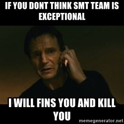 liam neeson taken - if you dont think SMT team is exceptional i will fins you and kill you