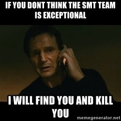 liam neeson taken - if you dont think the smt team is exceptional i will find you and kill you