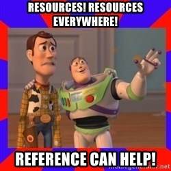 Everywhere - resources! resources everywhere! Reference can help!