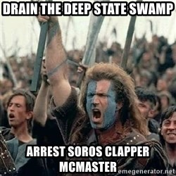 Brave Heart Freedom - Drain The Deep State Swamp Arrest Soros Clapper Mcmaster