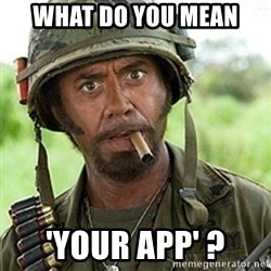 Tropic Thunder Downey - What do you mean 'YOUr APP' ?
