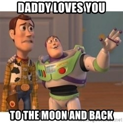 Toy story - Daddy loves you to the moon and back