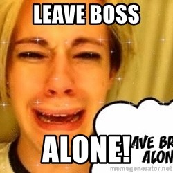 leave britney alone - Leave Boss Alone!