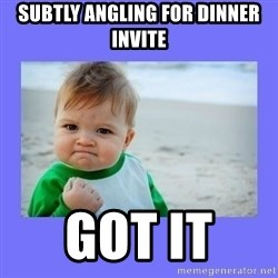 Baby fist - SUbtly angLing for dinner invite Got it