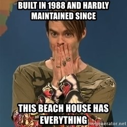 SNL Stefon - Built in 1988 and Hardly maintained since This beach house has everything