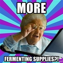 old lady - More Fermenting supplies?!