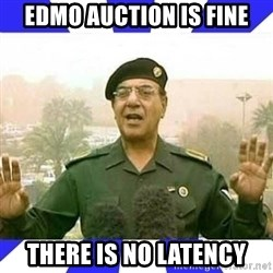 Comical Ali - EDMO Auction Is Fine There is no latency