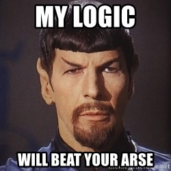 evil spock - my logic  will beat your arse