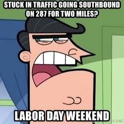 Dinkleberg - Stuck in traffic going southbound on 287 for two miles? Labor Day Weekend