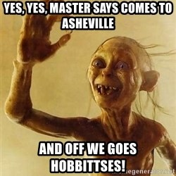 Gollum with ring - Yes, yes, master says comes to AShEville And Off we goes hobbittses!